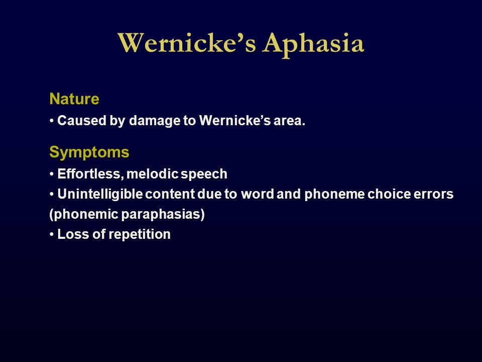 Wernicke's Aphasia Nature Caused by damage to Wernicke's area.