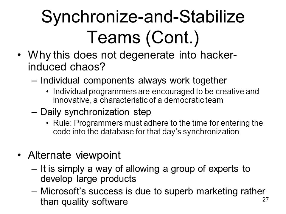 27 Synchronize-and-Stabilize Teams (Cont.) Why this does not degenerate into hacker- induced chaos.