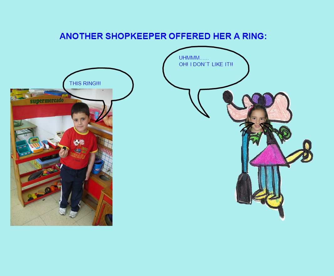 UHMMM...... OH! I DON´T LIKE IT!! THIS RING!!! ANOTHER SHOPKEEPER OFFERED HER A RING: