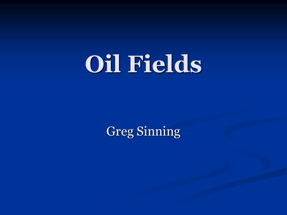 Oil Fields Greg Sinning