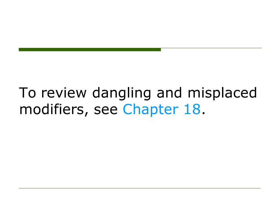To review dangling and misplaced modifiers, see Chapter 18.