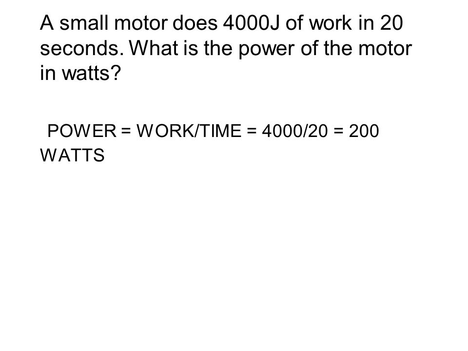 A small motor does 4000J of work in 20 seconds.What is the power of the motor in watts.