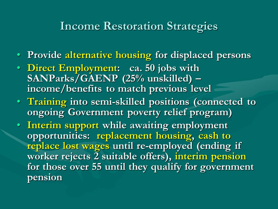 Income Restoration Strategies Provide alternative housing for displaced personsProvide alternative housing for displaced persons Direct Employment: ca