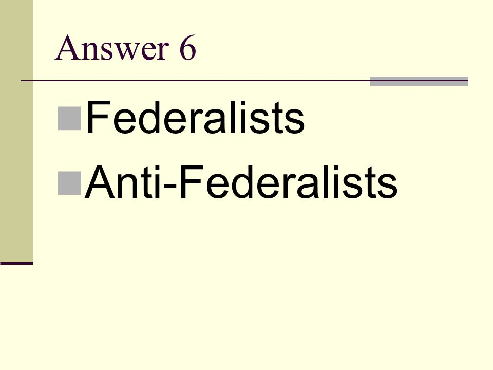 Question 6 Who were America's first two political parties?