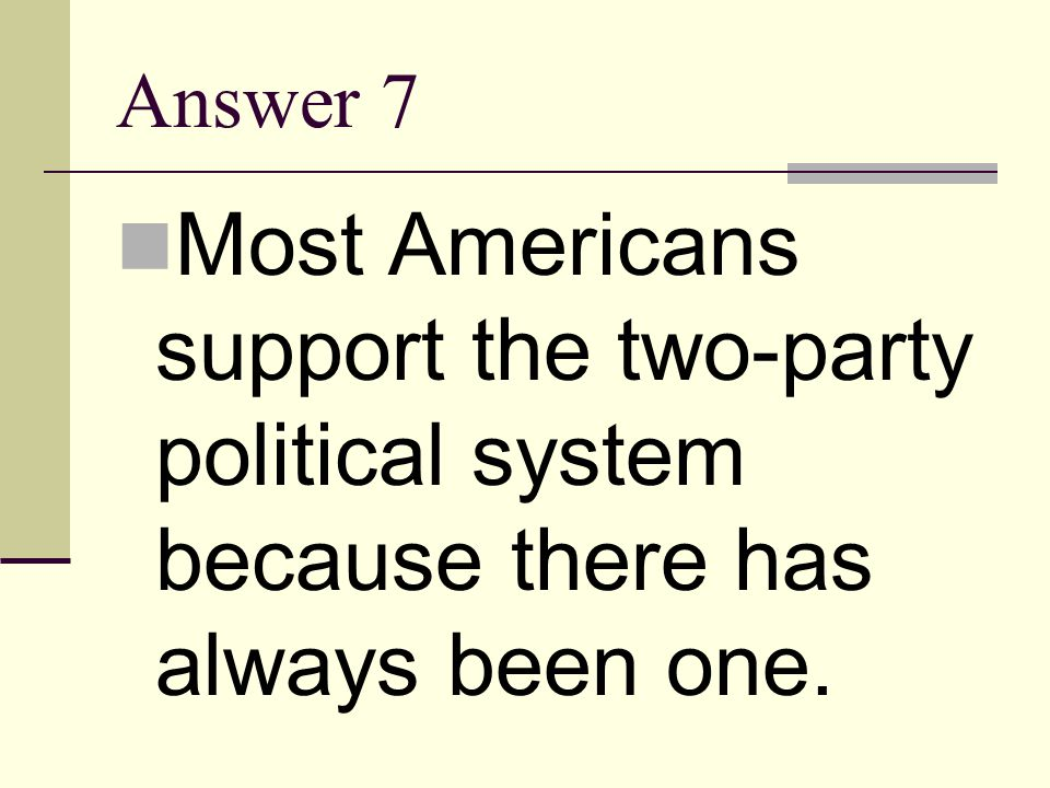 Question 7 Why do Americans tend to accept the idea that we should have a two party system?