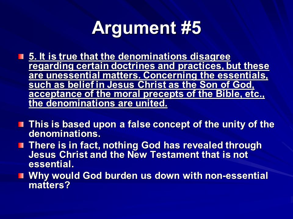 Argument #5 5. It is true that the denominations disagree regarding certain doctrines and practices, but these are unessential matters. Concerning the