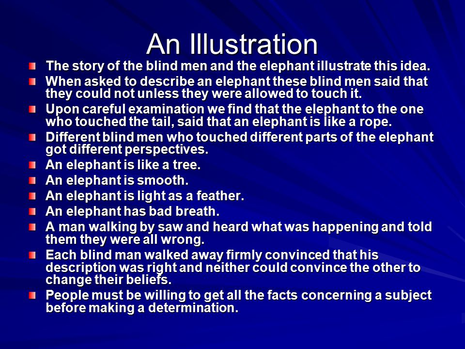 An Illustration The story of the blind men and the elephant illustrate this idea.