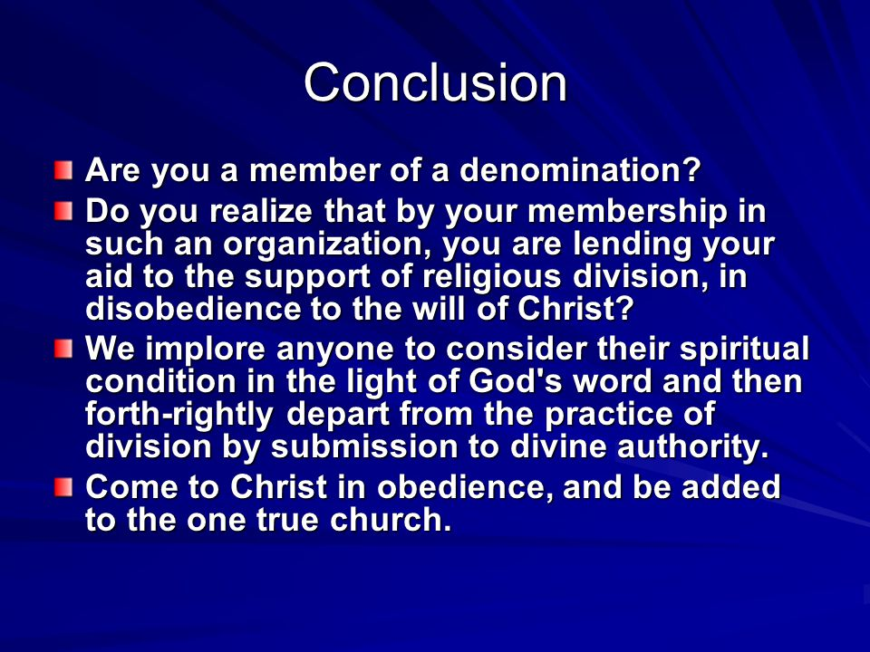 Conclusion Are you a member of a denomination? Do you realize that by your membership in such an organization, you are lending your aid to the support
