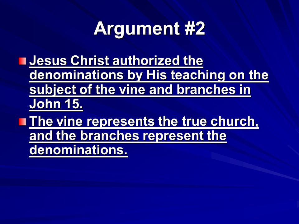 Argument #2 Jesus Christ authorized the denominations by His teaching on the subject of the vine and branches in John 15.