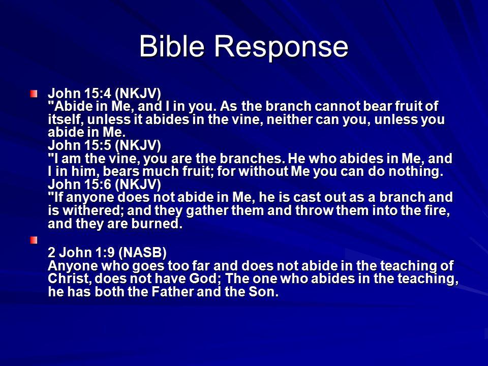 Bible Response John 15:4 (NKJV) Abide in Me, and I in you.