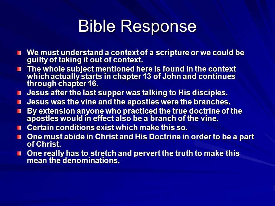 Bible Response We must understand a context of a scripture or we could be guilty of taking it out of context. The whole subject mentioned here is foun