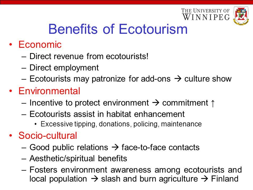 Benefits of Ecotourism Economic –Direct revenue from ecotourists.