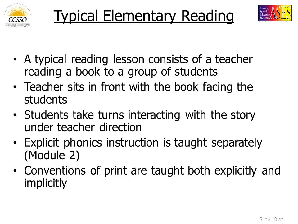 Slide 10 of ___ Typical Elementary Reading A typical reading lesson consists of a teacher reading a book to a group of students Teacher sits in front