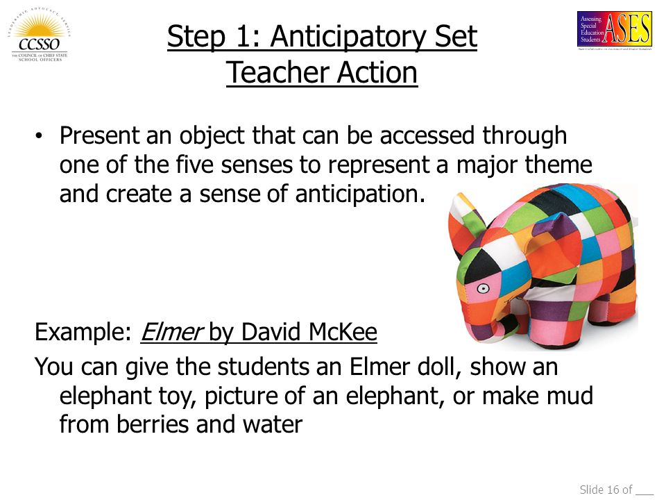 Slide 16 of ___ Step 1: Anticipatory Set Teacher Action Present an object that can be accessed through one of the five senses to represent a major the