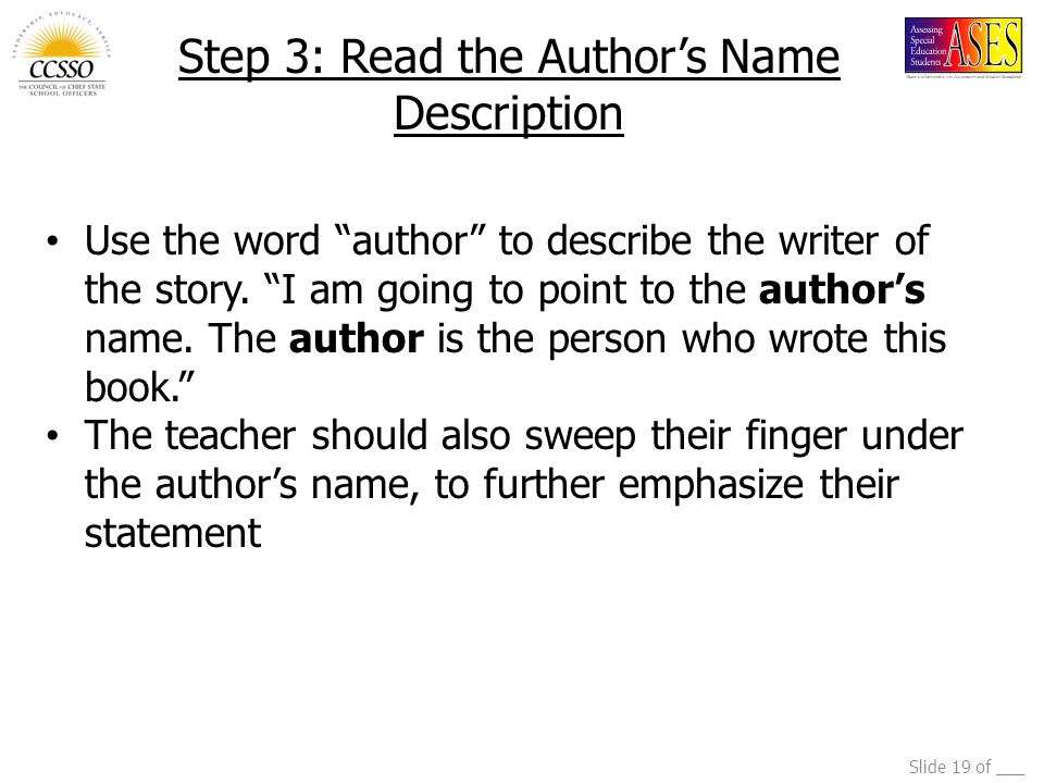 """Slide 19 of ___ Step 3: Read the Author's Name Description Use the word """"author"""" to describe the writer of the story. """"I am going to point to the auth"""
