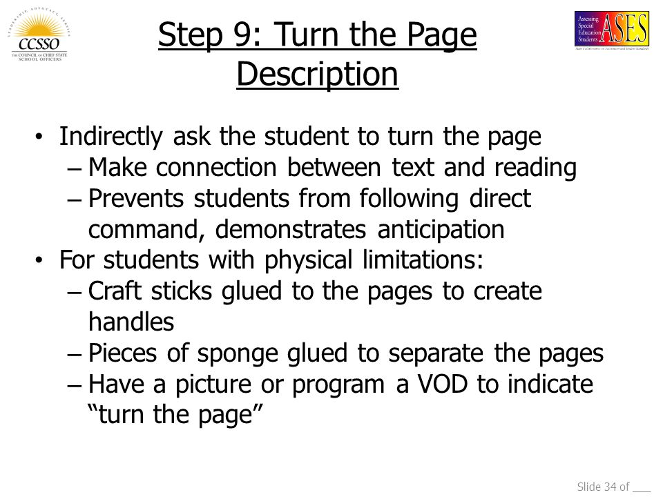 Slide 34 of ___ Step 9: Turn the Page Description Indirectly ask the student to turn the page – Make connection between text and reading – Prevents st