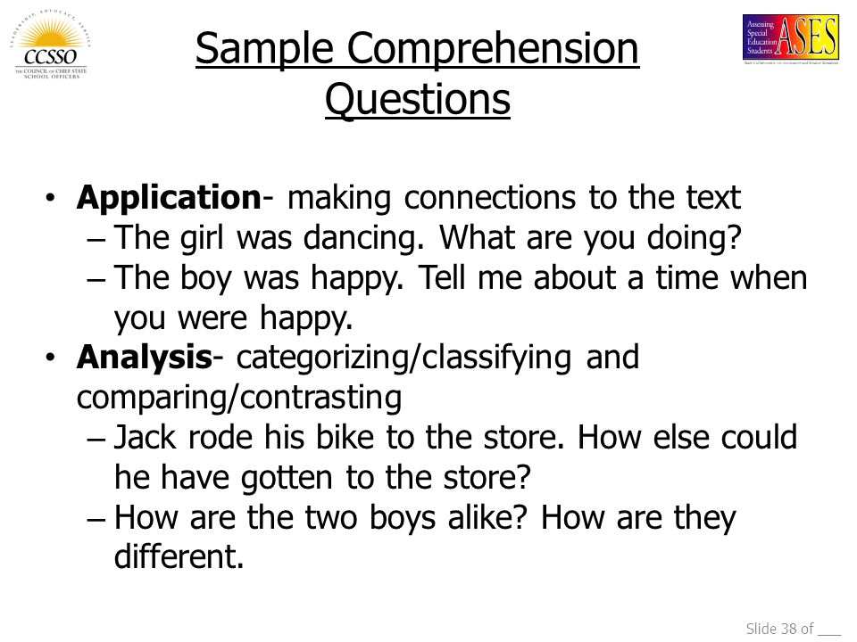 Slide 38 of ___ Sample Comprehension Questions Application- making connections to the text – The girl was dancing. What are you doing? – The boy was h