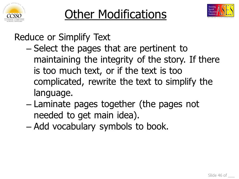 Slide 46 of ___ Other Modifications Reduce or Simplify Text – Select the pages that are pertinent to maintaining the integrity of the story. If there