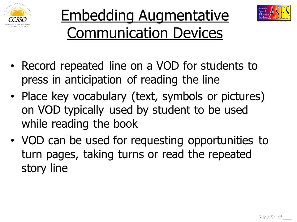 Slide 51 of ___ Embedding Augmentative Communication Devices Record repeated line on a VOD for students to press in anticipation of reading the line P