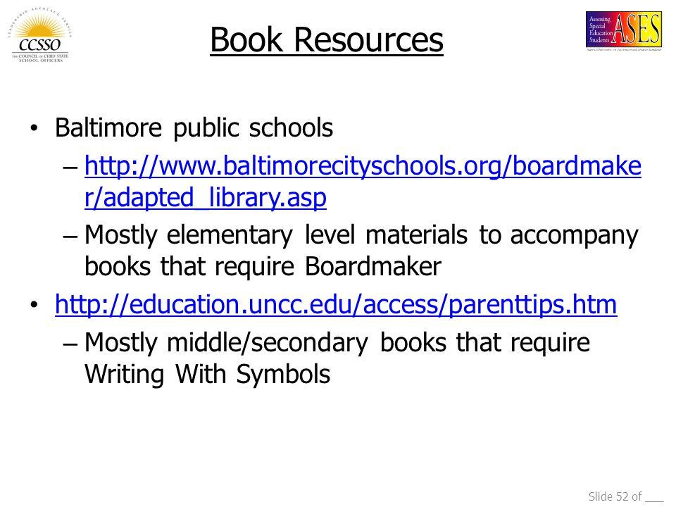 Slide 52 of ___ Book Resources Baltimore public schools – http://www.baltimorecityschools.org/boardmake r/adapted_library.asp http://www.baltimorecity