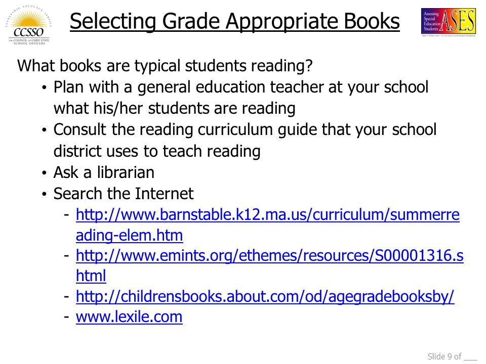 Slide 9 of ___ Selecting Grade Appropriate Books What books are typical students reading? Plan with a general education teacher at your school what hi