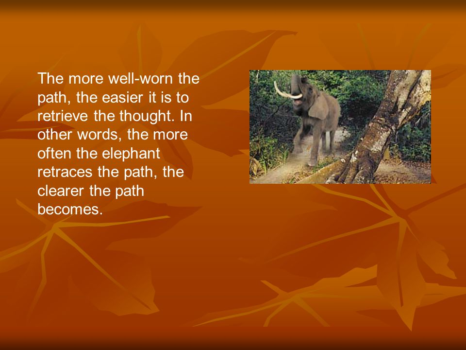 The more well-worn the path, the easier it is to retrieve the thought.