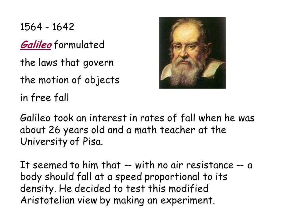 Galileo was trying to prove that earth s gravity exerts the same acceleration on all masses regardless of their weight and size.