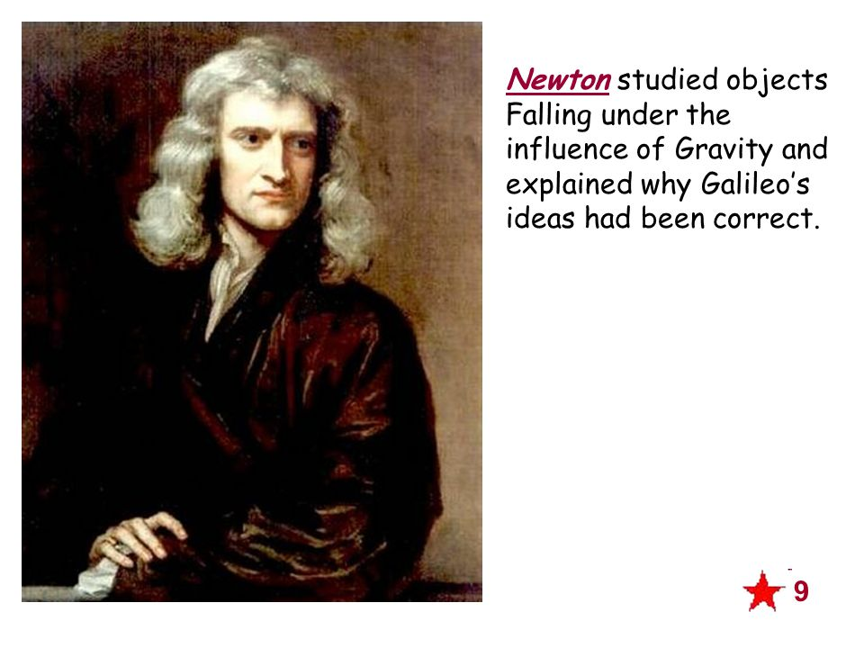 Newton studied objects Falling under the influence of Gravity and explained why Galileo's ideas had been correct.