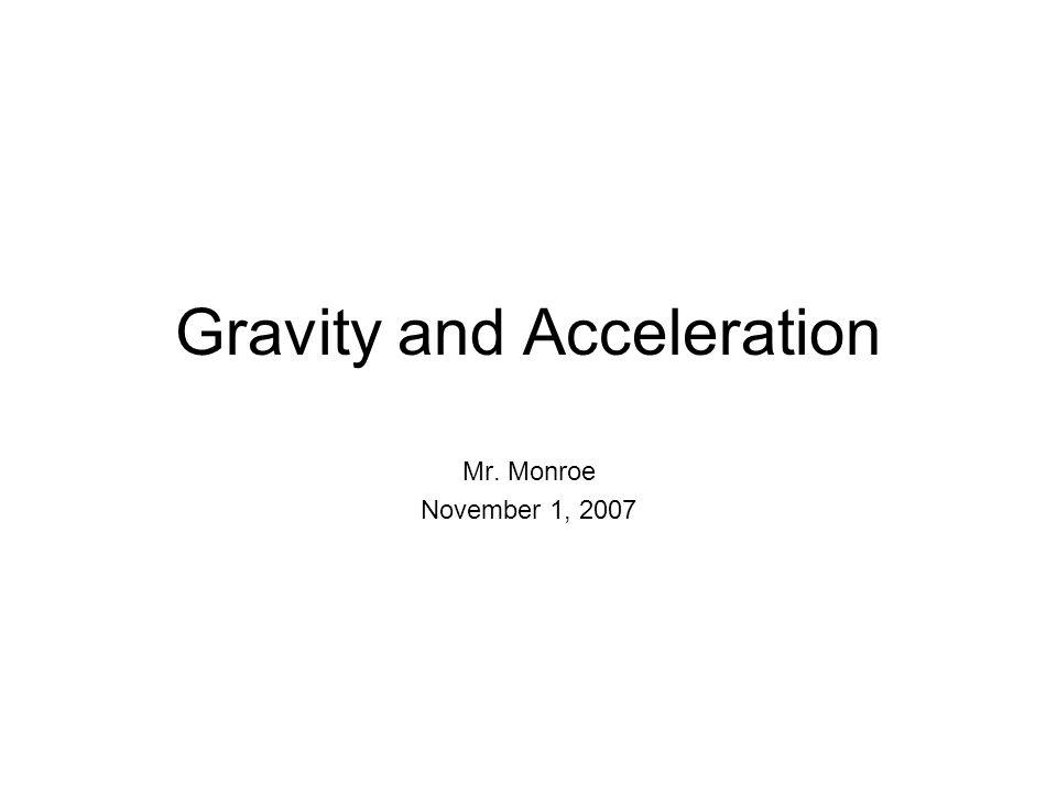 Gravity and Acceleration Mr. Monroe November 1, 2007