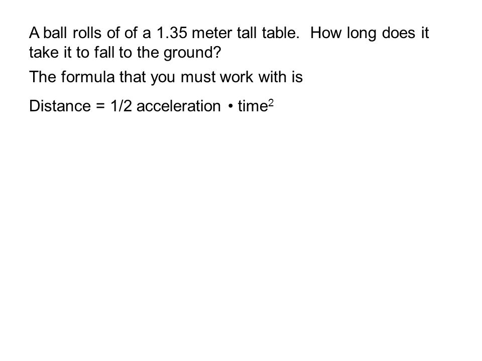 The formula that you must work with is Distance = 1/2 acceleration time 2
