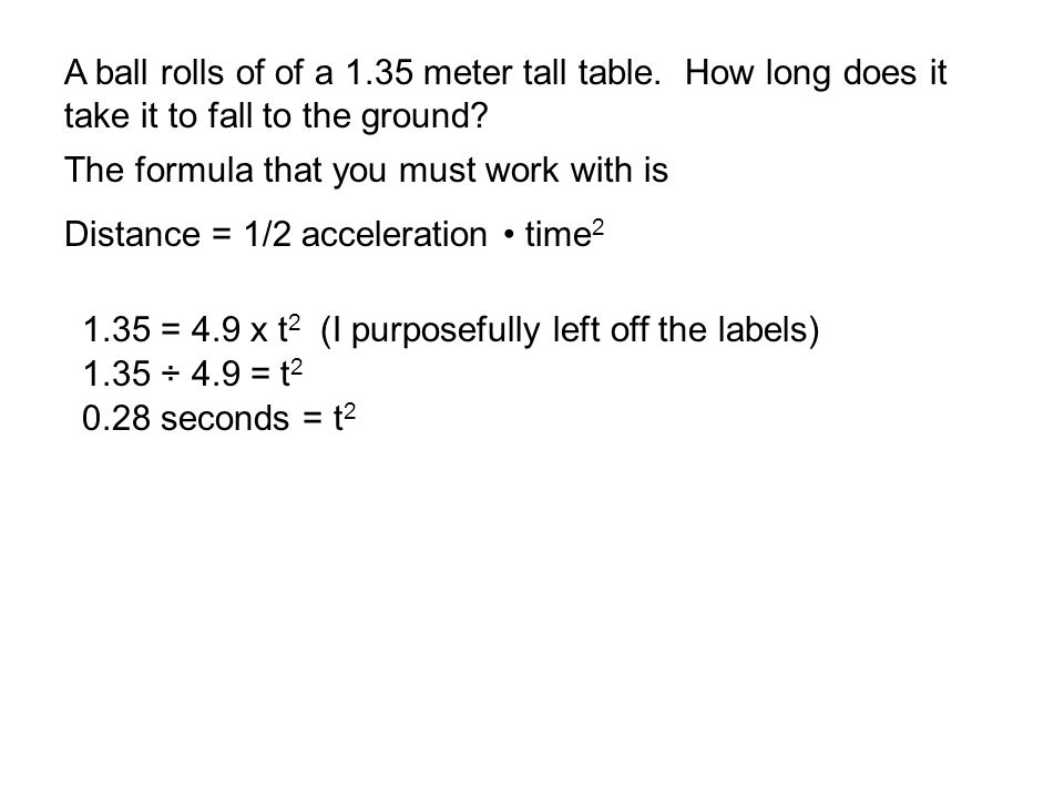 A ball rolls of of a 1.35 meter tall table. How long does it take it to fall to the ground.