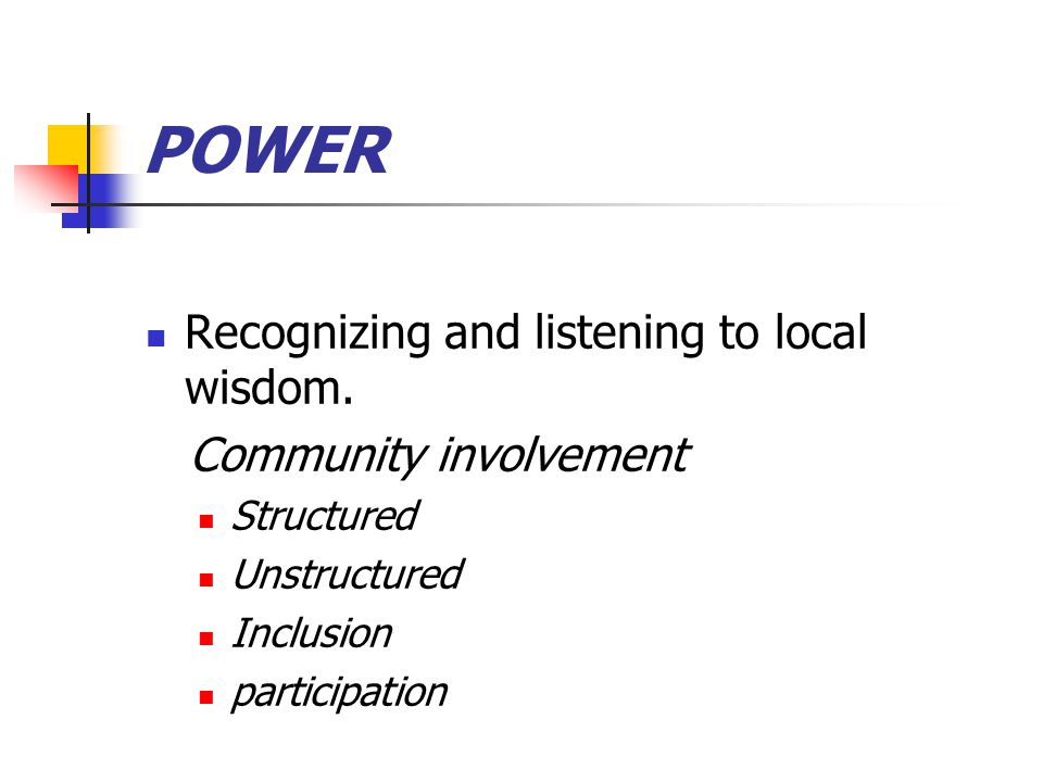 POWER Recognizing and listening to local wisdom.