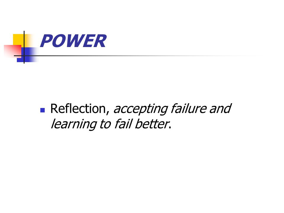 POWER Reflection, accepting failure and learning to fail better.