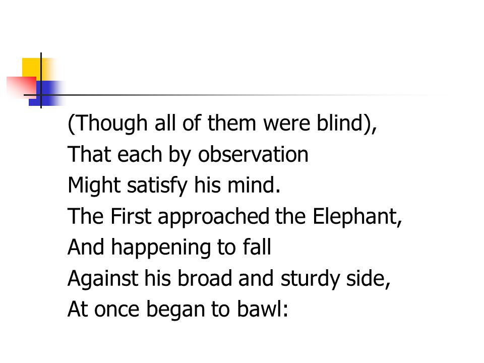 (Though all of them were blind), That each by observation Might satisfy his mind.