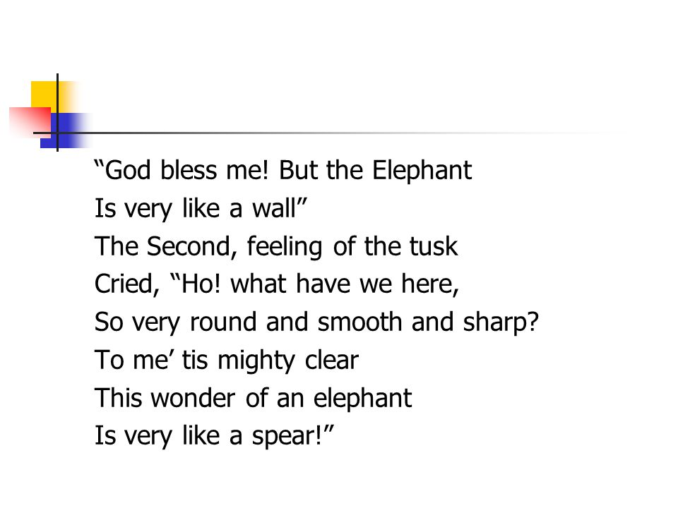 God bless me. But the Elephant Is very like a wall The Second, feeling of the tusk Cried, Ho.
