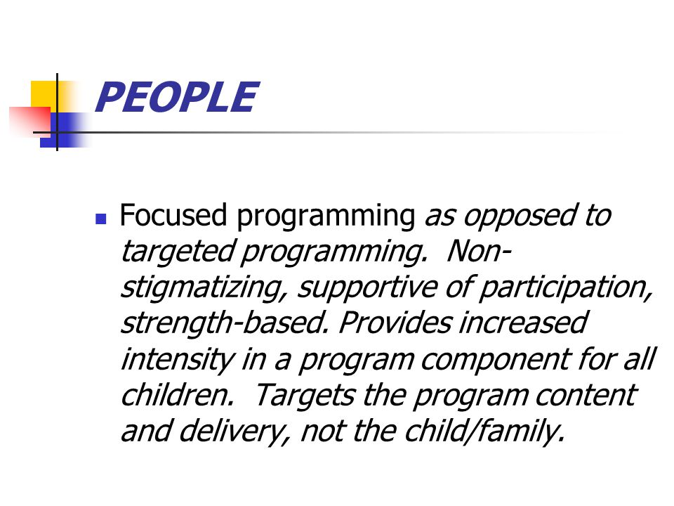 PEOPLE Focused programming as opposed to targeted programming.