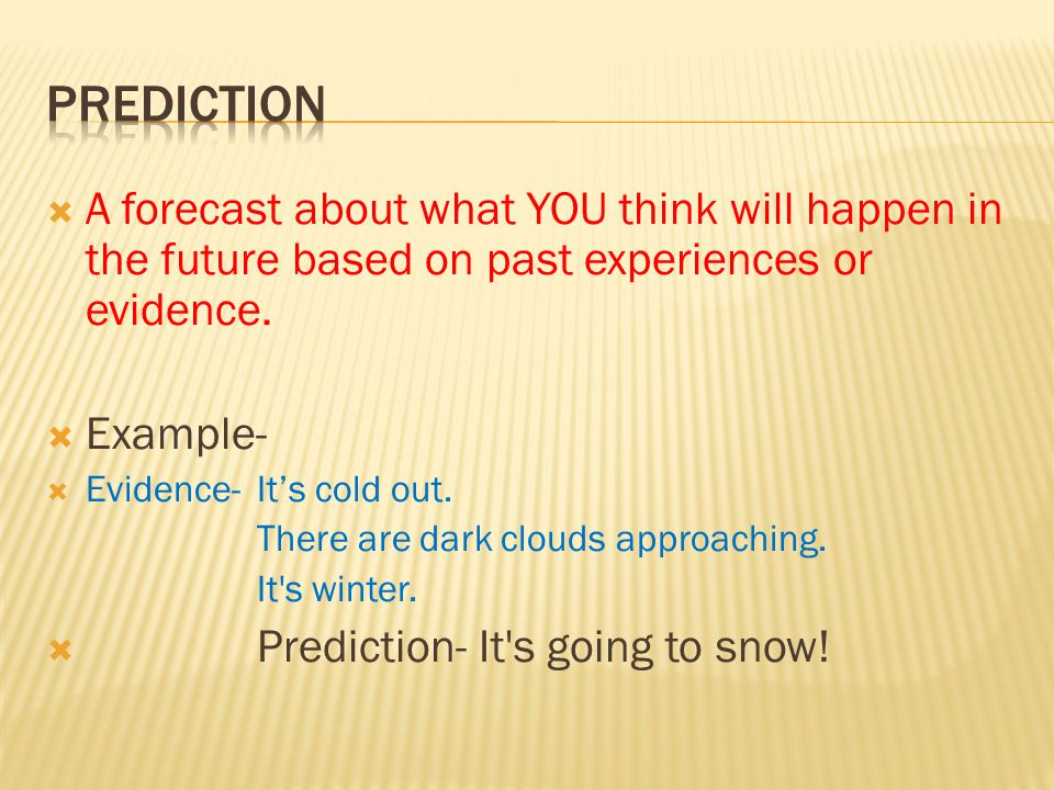  A forecast about what YOU think will happen in the future based on past experiences or evidence.