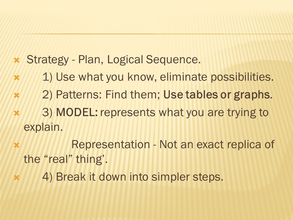  Strategy - Plan, Logical Sequence.  1) Use what you know, eliminate possibilities.