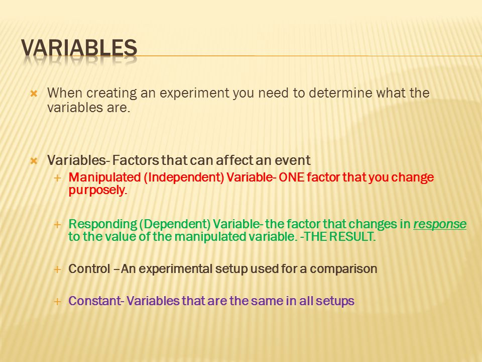  When creating an experiment you need to determine what the variables are.