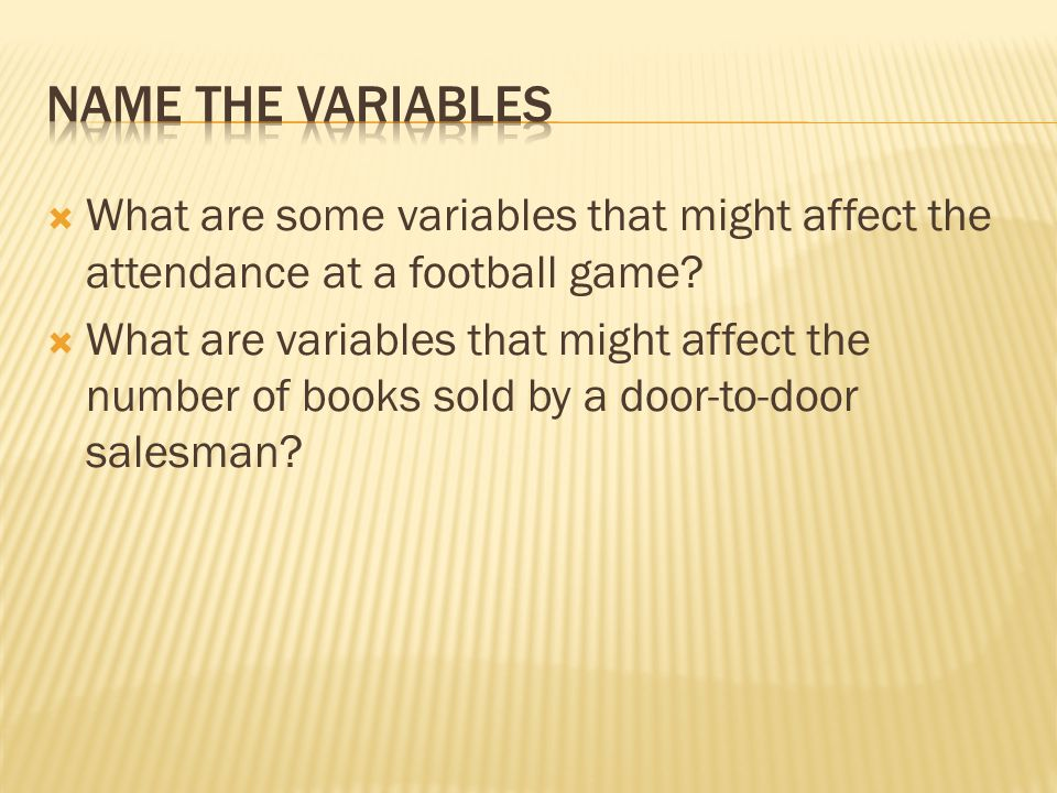  What are some variables that might affect the attendance at a football game.