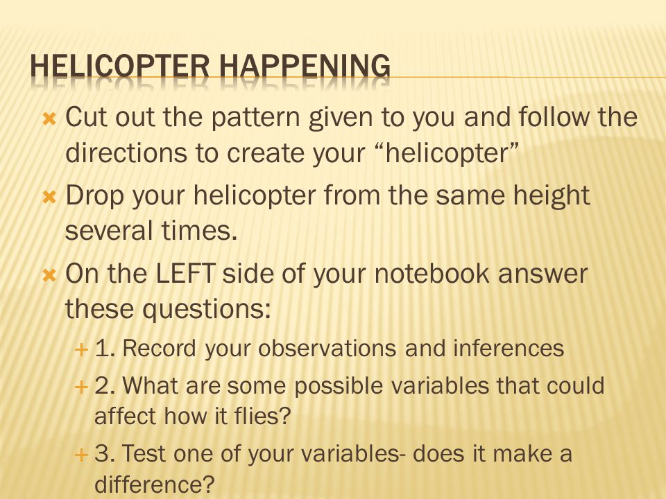  Cut out the pattern given to you and follow the directions to create your helicopter  Drop your helicopter from the same height several times.