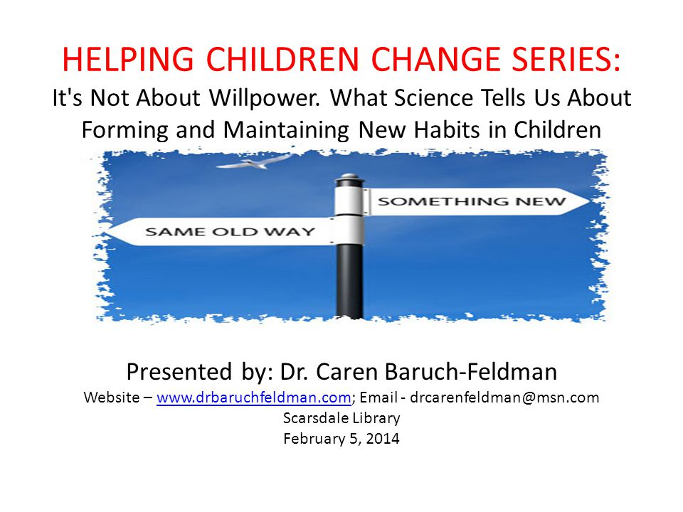 HELPING CHILDREN CHANGE SERIES: It s Not About Willpower.