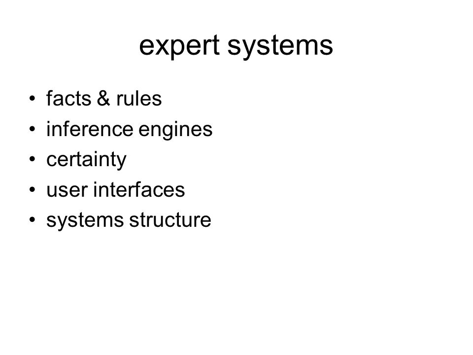 expert systems facts & rules inference engines certainty user interfaces systems structure