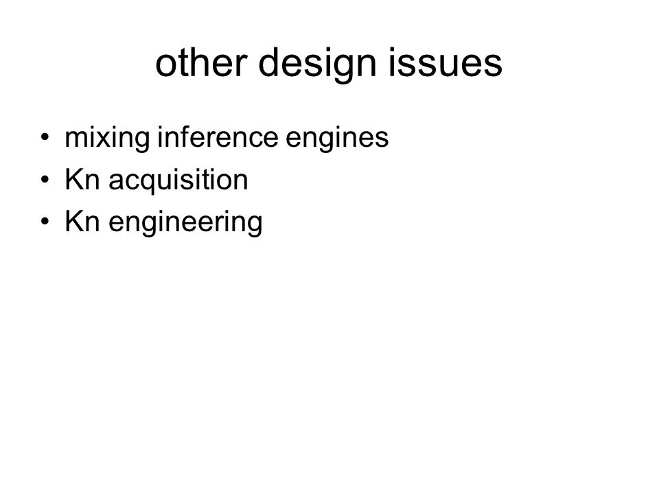 other design issues mixing inference engines Kn acquisition Kn engineering