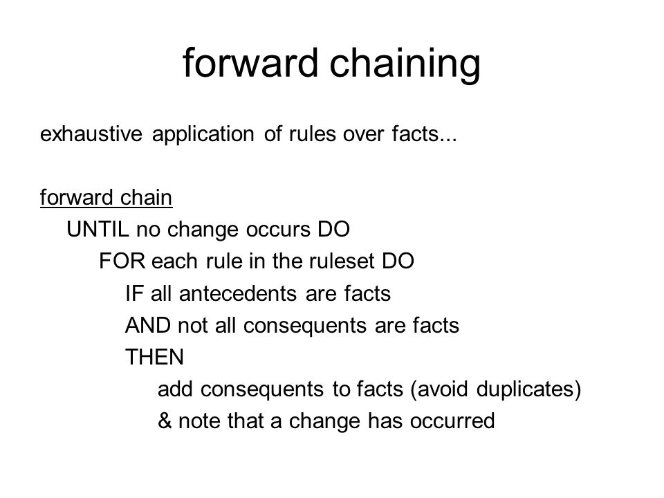 forward chaining exhaustive application of rules over facts...