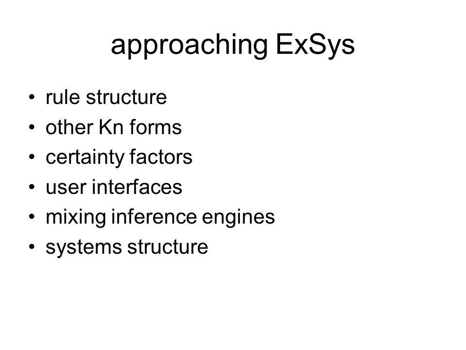 approaching ExSys rule structure other Kn forms certainty factors user interfaces mixing inference engines systems structure