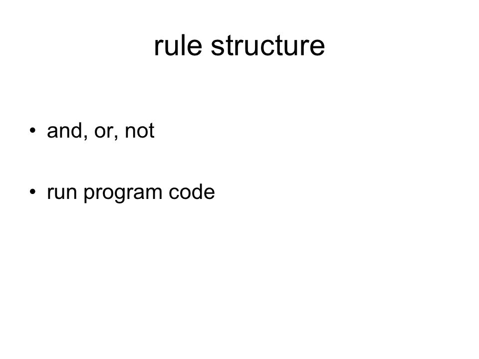 rule structure and, or, not run program code