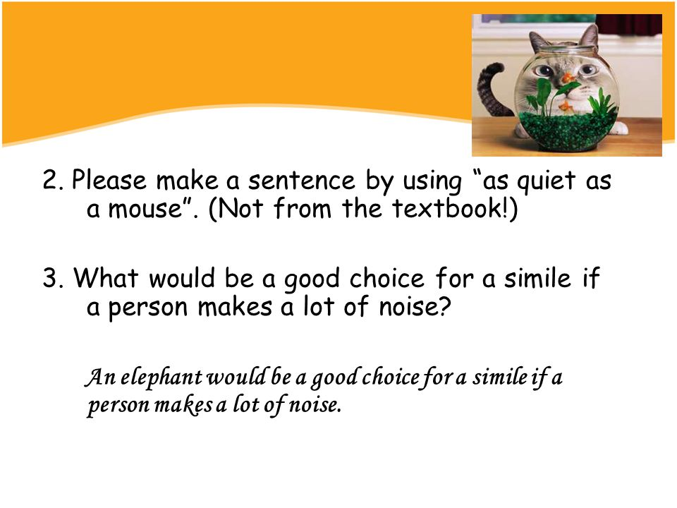2. Please make a sentence by using as quiet as a mouse .