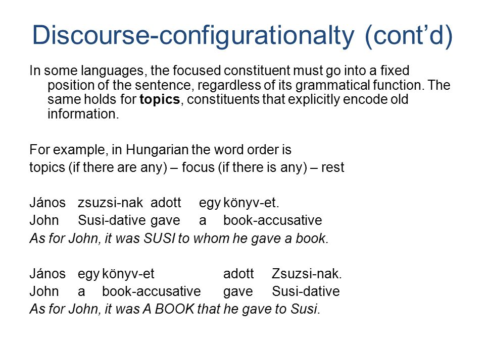 Non-configurationality Both languages like English and discourse-configurational languages show evidence that their sentences are hierarchically structured.