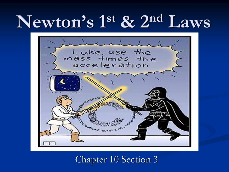 Newton's 1 st & 2 nd Laws Chapter 10 Section 3